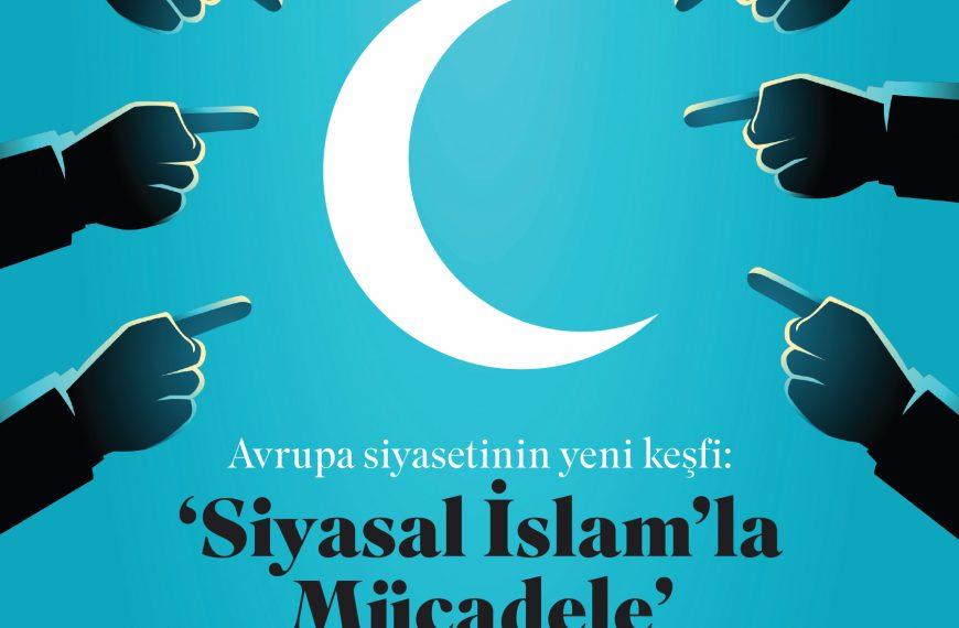 Avrupa siyasetinin yeni keşfi: 'Siyasal İslam'la Mücadele'